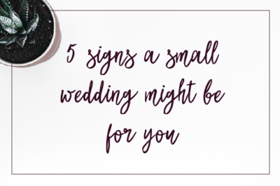 Evented 5 Signs a Small Wedding Might Be For You Tips & Top 10s